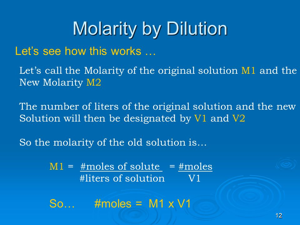 11 Molarity by dilution When we add more solvent to a solution do we change the number of moles of solute in the solution.
