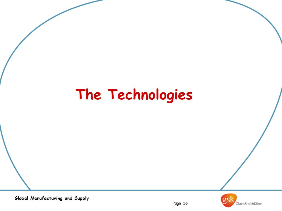Page 16 Global Manufacturing and Supply The Technologies