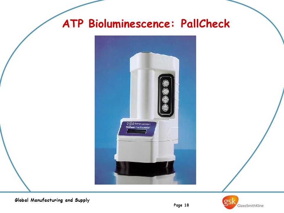 Page 18 Global Manufacturing and Supply ATP Bioluminescence: PallCheck