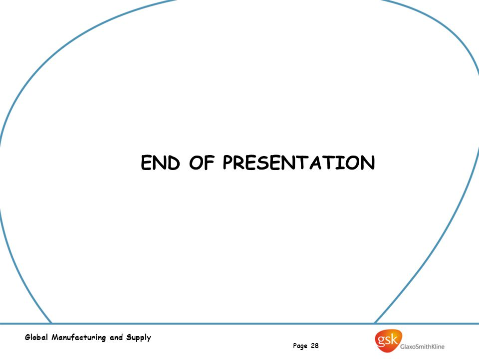 Page 28 Global Manufacturing and Supply END OF PRESENTATION