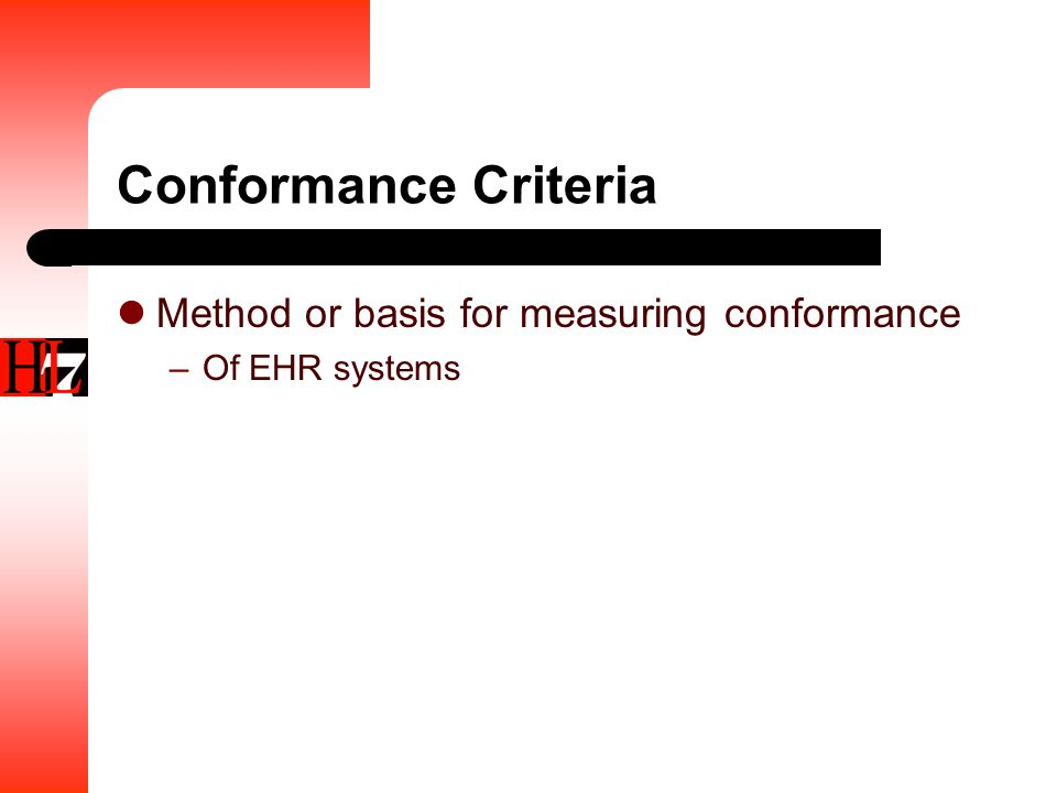 Conformance Criteria Method or basis for measuring conformance –Of EHR systems