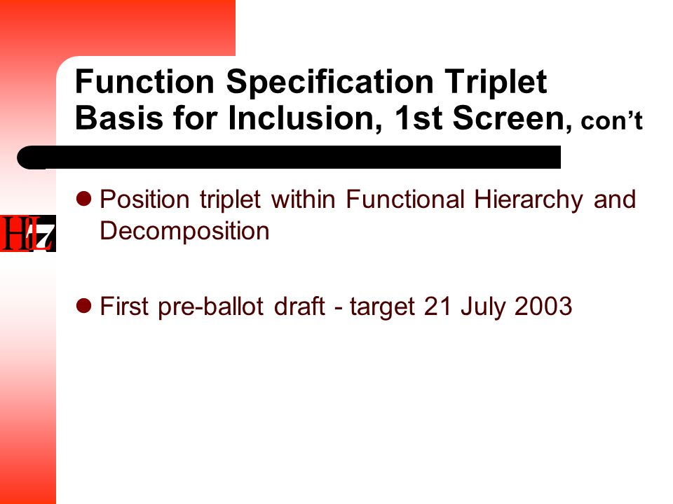 Function Specification Triplet Basis for Inclusion, 1st Screen, con't Position triplet within Functional Hierarchy and Decomposition First pre-ballot draft - target 21 July 2003