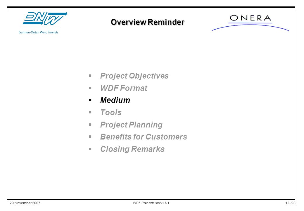 /2829 November 2007 WDF-Presentation V1.6.1 13  Project Objectives  WDF Format  Medium  Tools  Project Planning  Benefits for Customers  Closing Remarks Overview Reminder