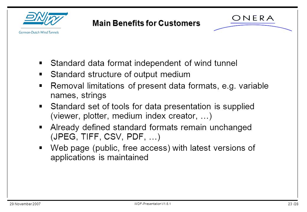 /2829 November 2007 WDF-Presentation V1.6.1 23  Standard data format independent of wind tunnel  Standard structure of output medium  Removal limitations of present data formats, e.g.