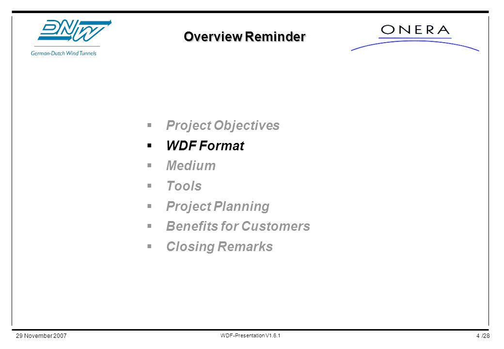 /2829 November 2007 WDF-Presentation V1.6.1 4  Project Objectives  WDF Format  Medium  Tools  Project Planning  Benefits for Customers  Closing Remarks Overview Reminder