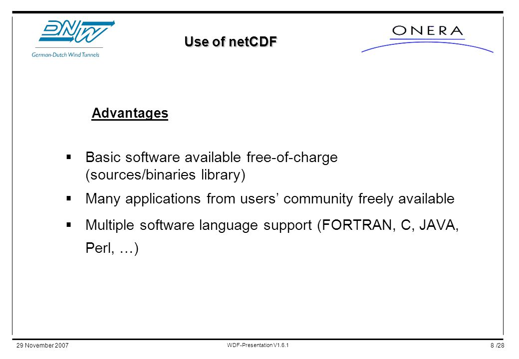 /2829 November 2007 WDF-Presentation V1.6.1 8 Advantages  Basic software available free-of-charge (sources/binaries library)  Many applications from users' community freely available  Multiple software language support (FORTRAN, C, JAVA, Perl, …) Use of netCDF