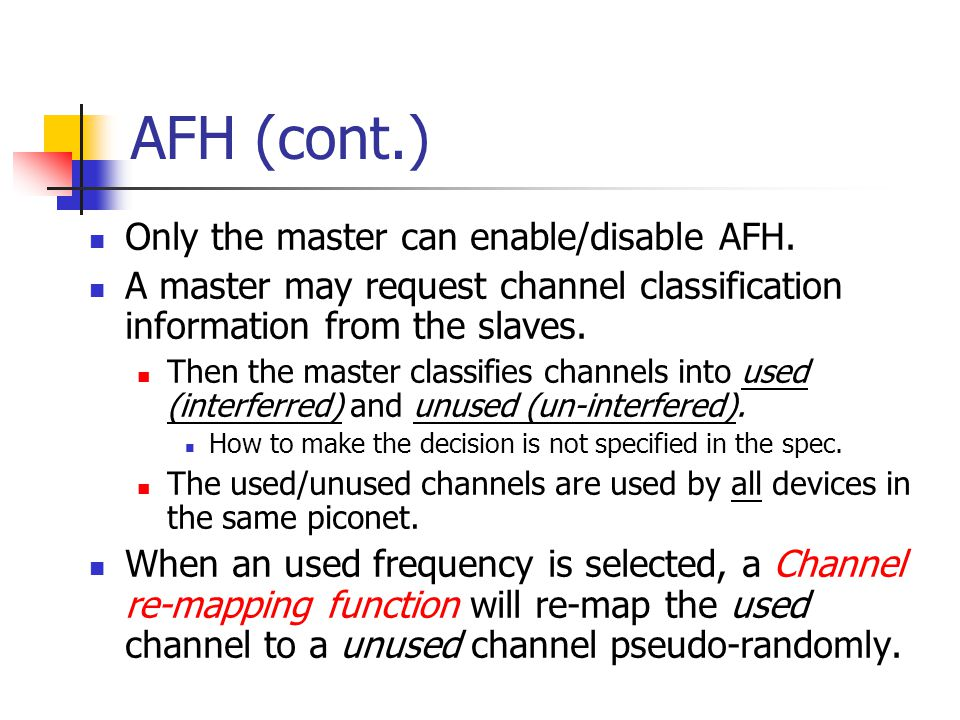 AFH (cont.) Only the master can enable/disable AFH.