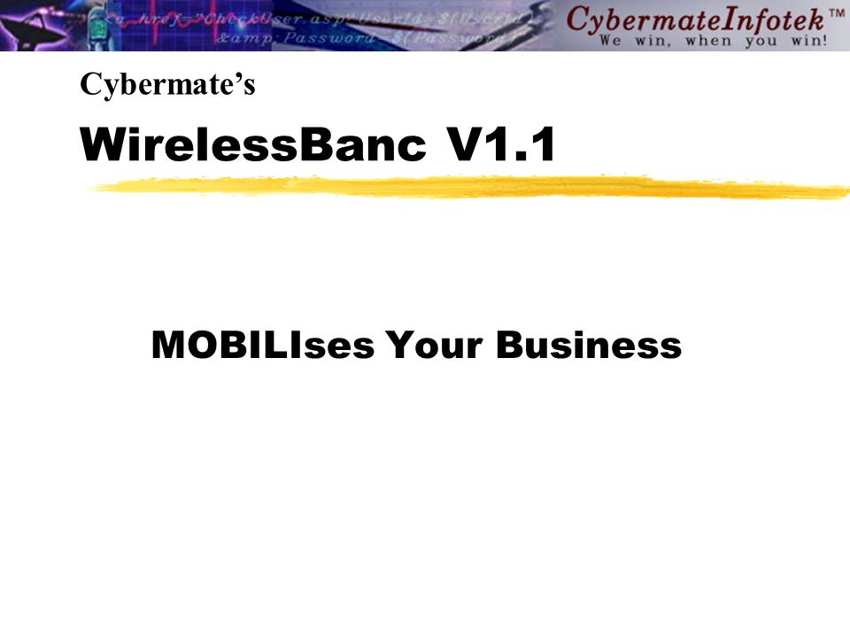 Copyright CybermateInfotek  Overview WirelessBanc V1.1 is a software module designed and developed to provide WAP Solutions to the Banking Industry.