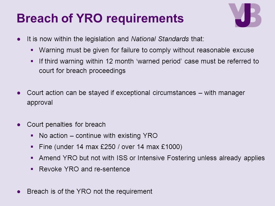 Breach of YRO requirements ●It is now within the legislation and National Standards that:  Warning must be given for failure to comply without reason