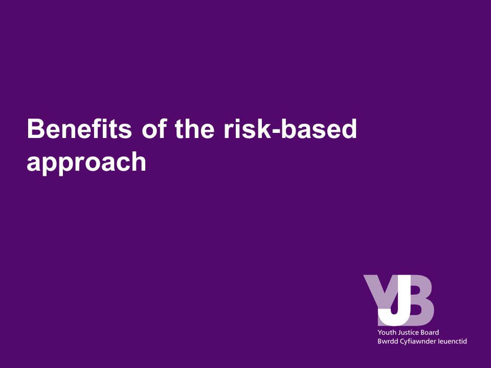 Benefits of the risk-based approach