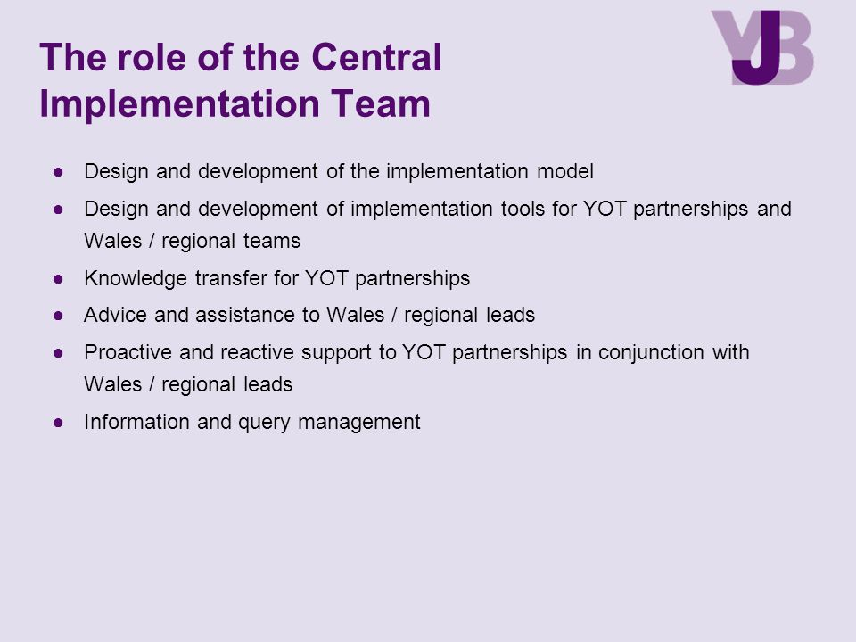 The role of the Central Implementation Team ●Design and development of the implementation model ●Design and development of implementation tools for YO