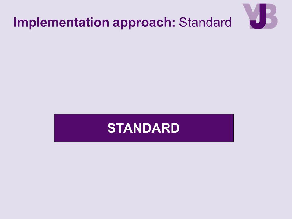 Implementation approach: Standard STANDARD