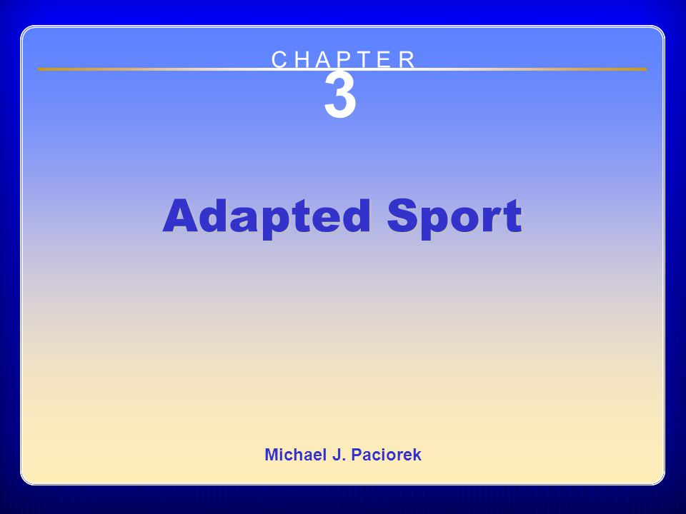 Learning Objectives Describe the difference between adapted sport and regular sport and provide examples of the five levels within the sport integration continuum.
