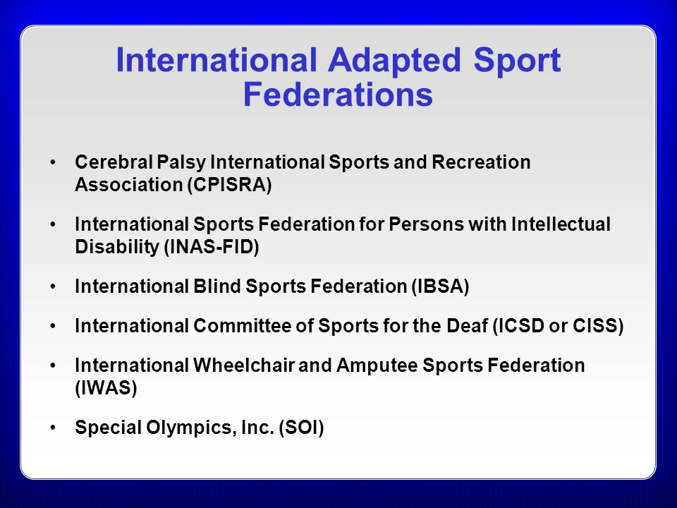 International Adapted Sport Federations Cerebral Palsy International Sports and Recreation Association (CPISRA) International Sports Federation for Pe