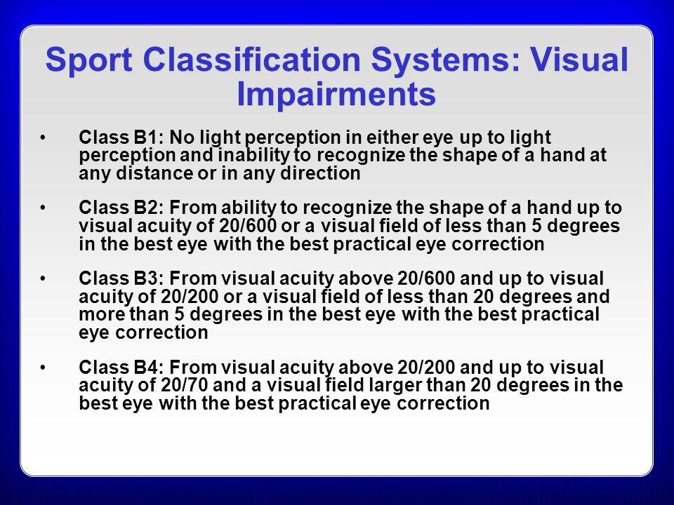 Class B1: No light perception in either eye up to light perception and inability to recognize the shape of a hand at any distance or in any direction