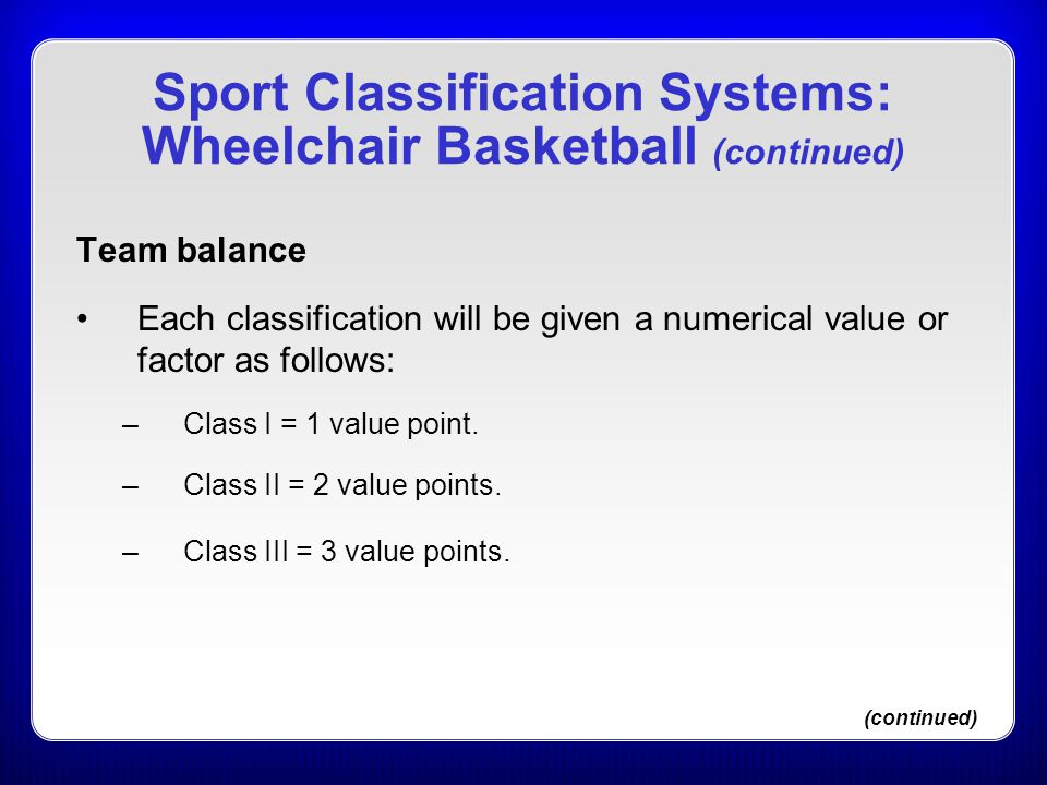 Team balance Each classification will be given a numerical value or factor as follows: –Class I = 1 value point. –Class II = 2 value points. –Class II