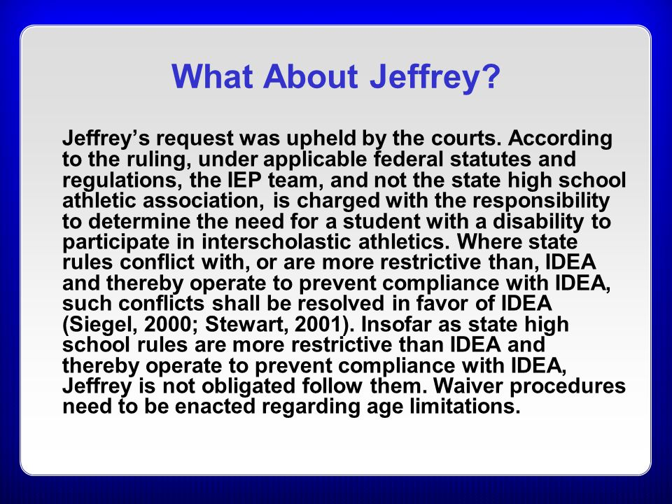 What About Jeffrey? Jeffrey's request was upheld by the courts. According to the ruling, under applicable federal statutes and regulations, the IEP te