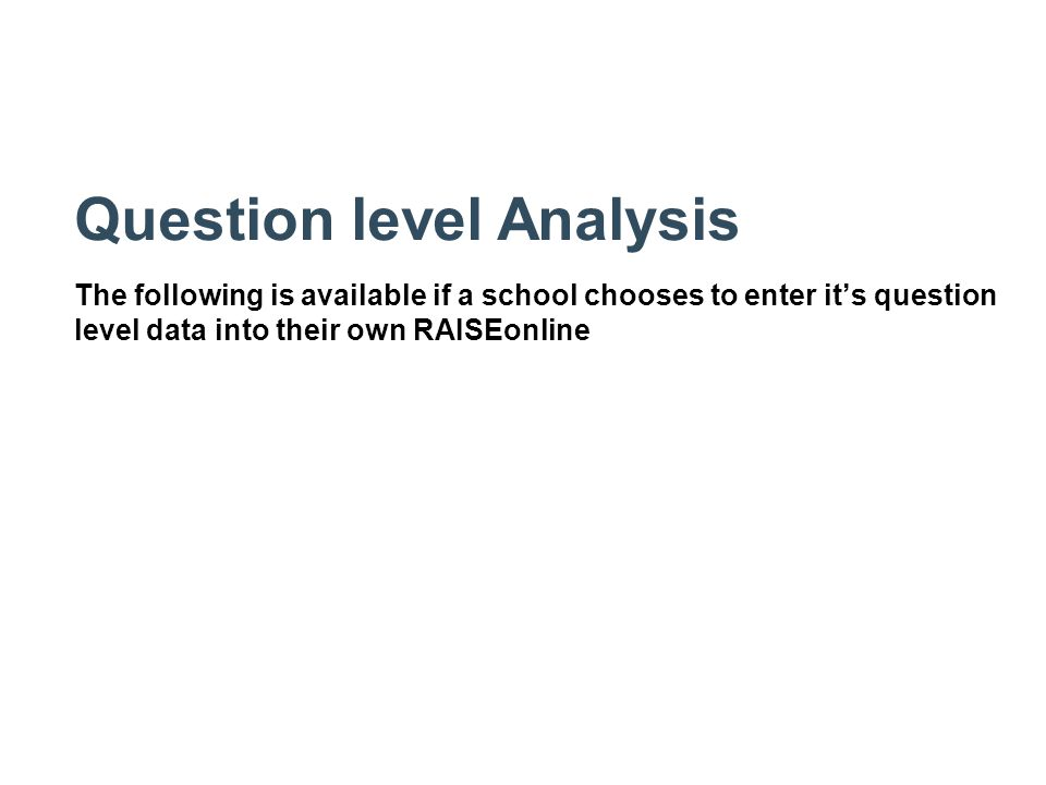 Question level Analysis The following is available if a school chooses to enter it's question level data into their own RAISEonline