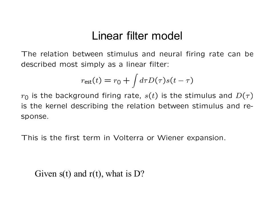 Linear filter model Given s(t) and r(t), what is D?
