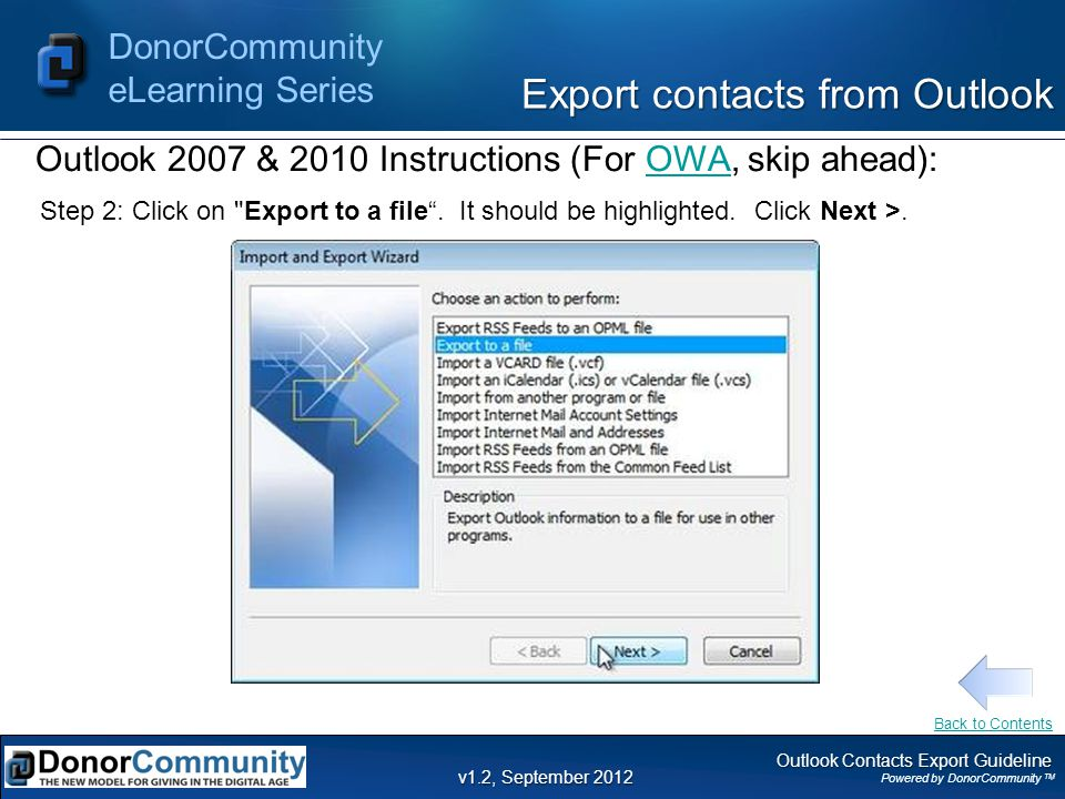 Outlook Contacts Export Guideline Powered by DonorCommunity TM DonorCommunity eLearning Series v1.2, September 2012 Step 2: Click on Export to a file .