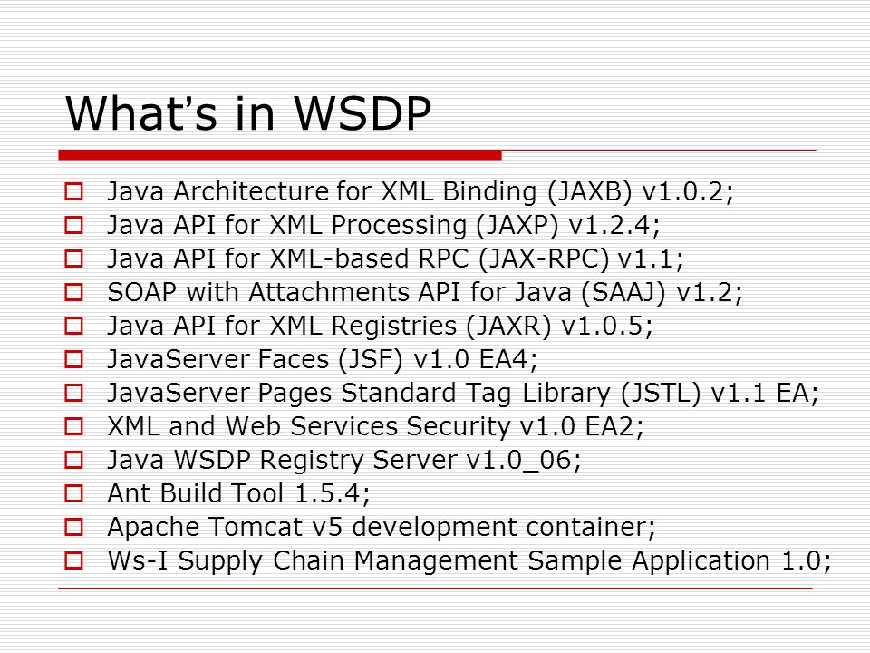 What ' s in WSDP  Java Architecture for XML Binding (JAXB) Providing API and tools for automating the mapping between XML documents and Java objects; Compiling an XML schema into one or more Java technology classes; The following operations can be performed :  unmarshal XML content into a Java representation;  access, update and validate the Java representation against schema constraint;  marshal the Java representation of the XML content into XML content.