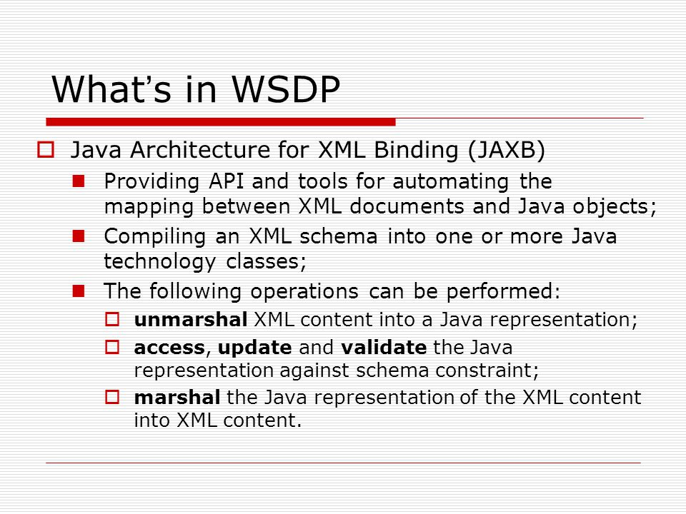 What ' s in WSDP  Java Architecture for XML Binding (JAXB) XML SchemaJava Class Files PurchaseOrder.
