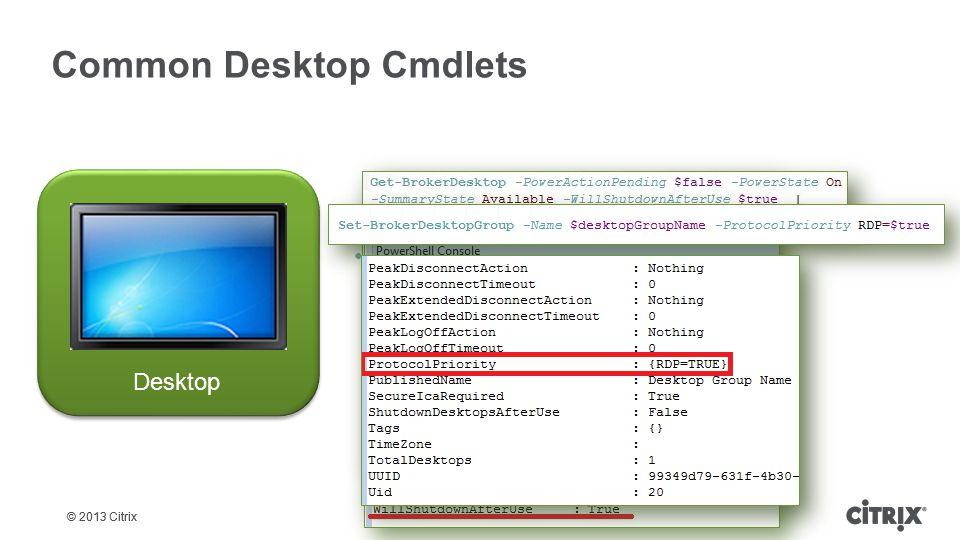 © 2013 Citrix Common Desktop Cmdlets Get-BrokerDesktop Get-BrokerDesktopGroup / Set-BrokerDesktopGroup Desktop