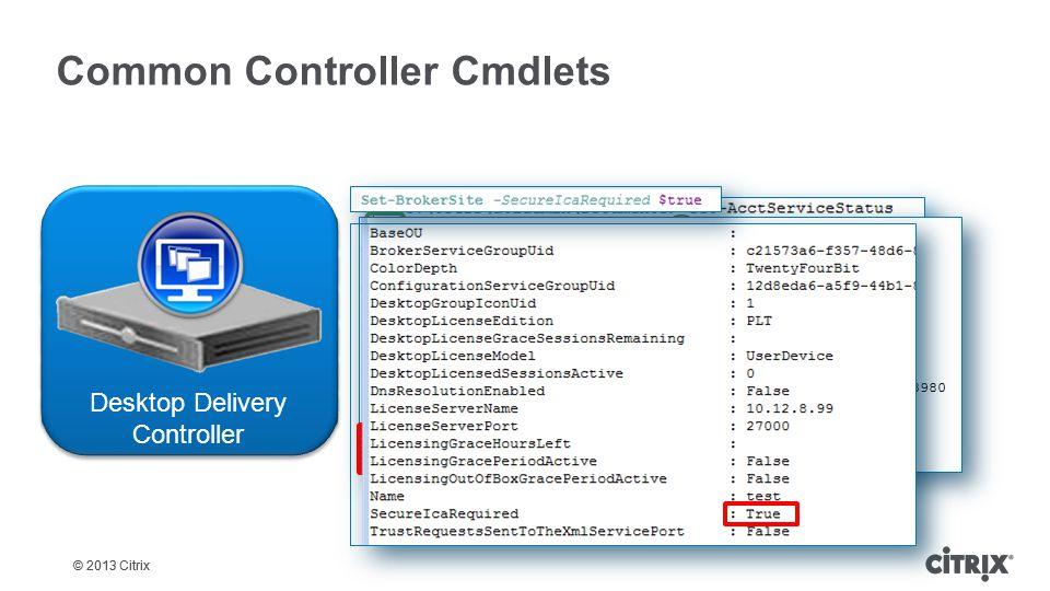 © 2013 Citrix Common Controller Cmdlets Get-ServiceServiceStatus Get-ConfigRegisteredServiceInstance   Test-ConfigServiceInstanceAvailability Get-Brok