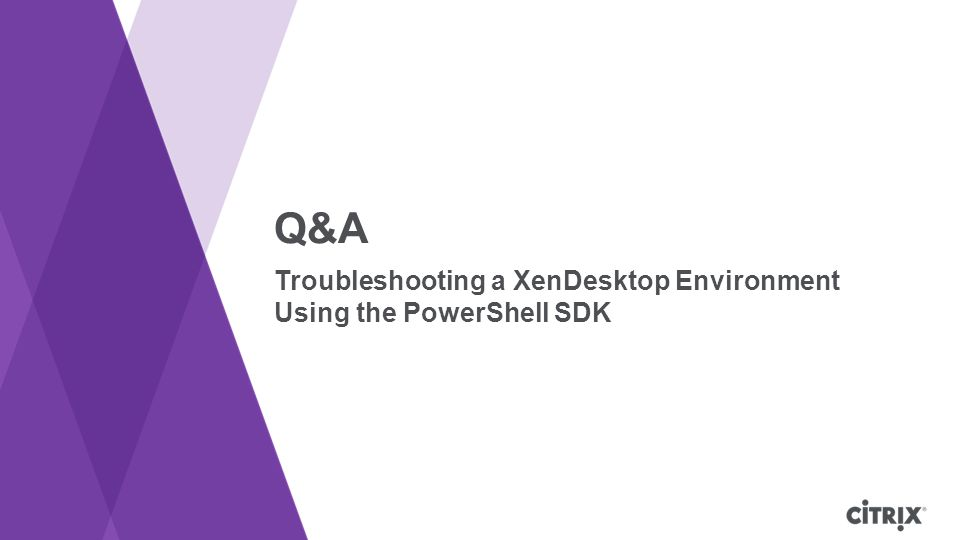 Q&A Troubleshooting a XenDesktop Environment Using the PowerShell SDK
