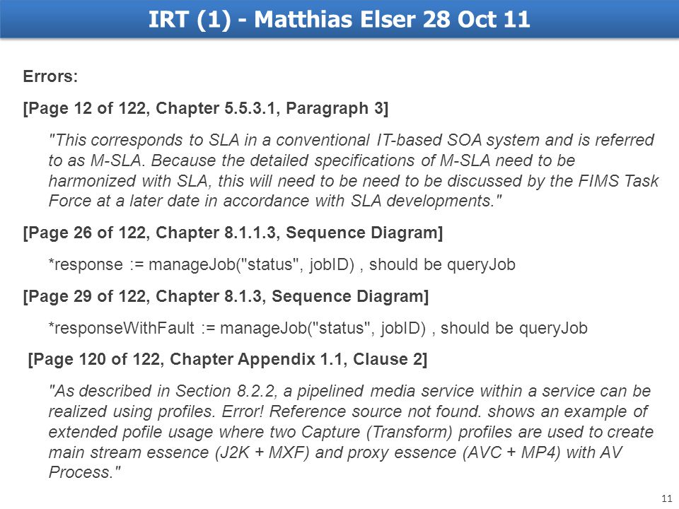 IRT (1) - Matthias Elser 28 Oct 11 Errors: [Page 12 of 122, Chapter 5.5.3.1, Paragraph 3] This corresponds to SLA in a conventional IT-based SOA system and is referred to as M-SLA.