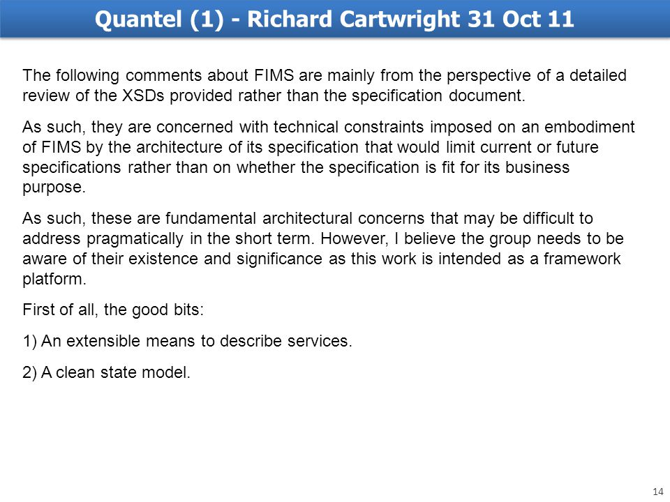 Quantel (1) - Richard Cartwright 31 Oct 11 The following comments about FIMS are mainly from the perspective of a detailed review of the XSDs provided rather than the specification document.