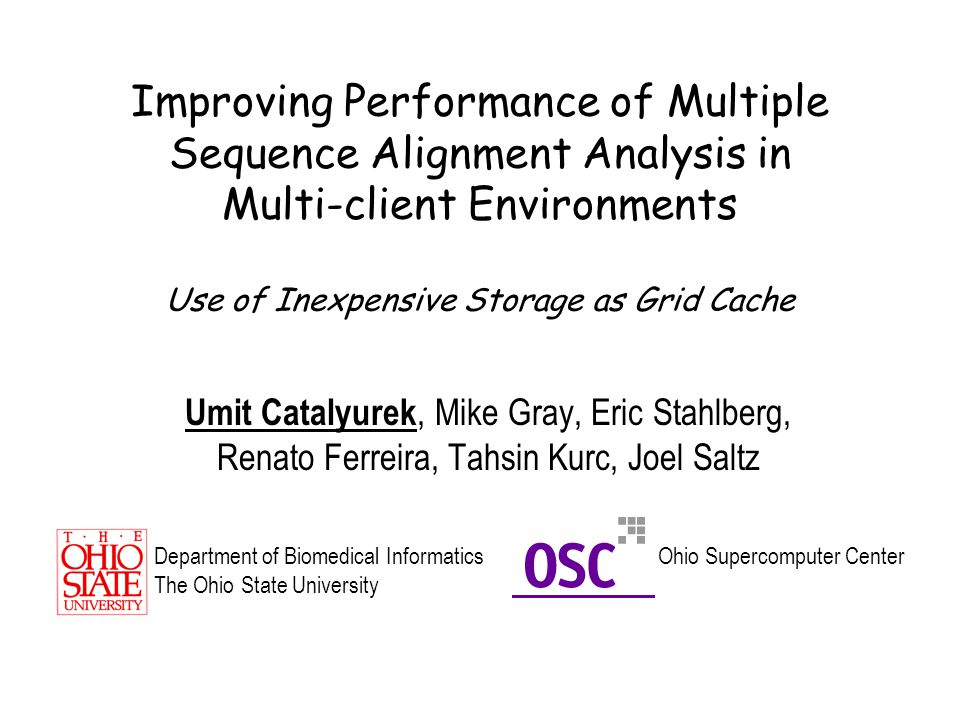 March 2, 2004, BMI 731 - Biomedical Data Management Outline Multi Sequence Alignment CLUSTALW Sequence Analysis in Multiple Client Environment –Caching Intermediate Results –Deployment on SMP Machine –Deployment on Distributed Memory Machine Experimental Results Conclusion
