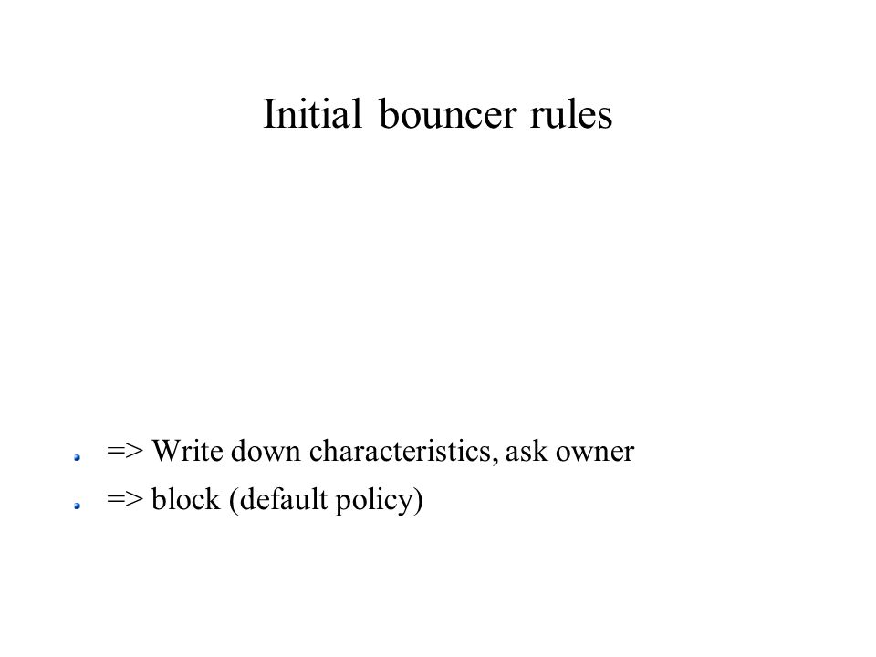 Initial bouncer rules => Write down characteristics, ask owner => block (default policy)