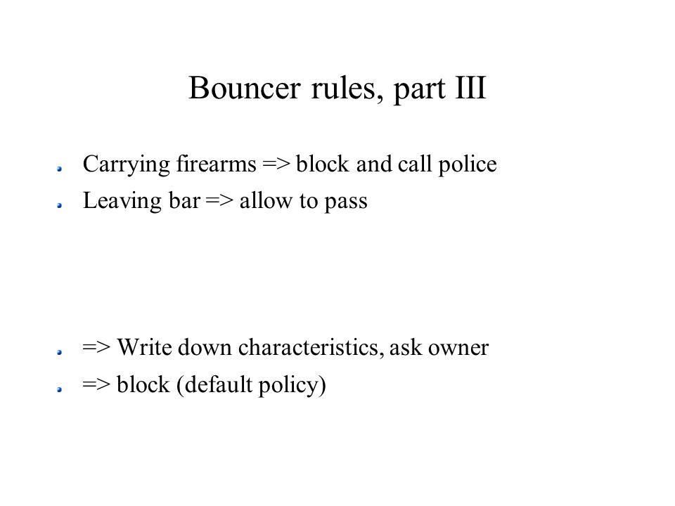 Bouncer rules, part III Carrying firearms => block and call police Leaving bar => allow to pass => Write down characteristics, ask owner => block (def