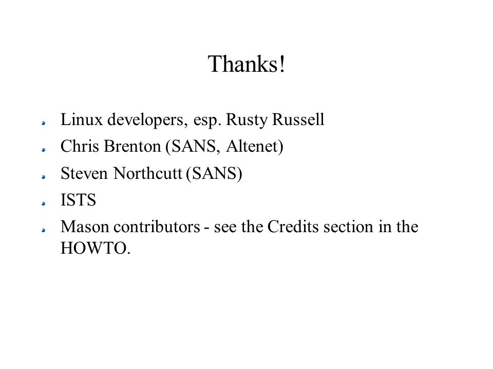 Thanks! Linux developers, esp. Rusty Russell Chris Brenton (SANS, Altenet) Steven Northcutt (SANS) ISTS Mason contributors - see the Credits section i