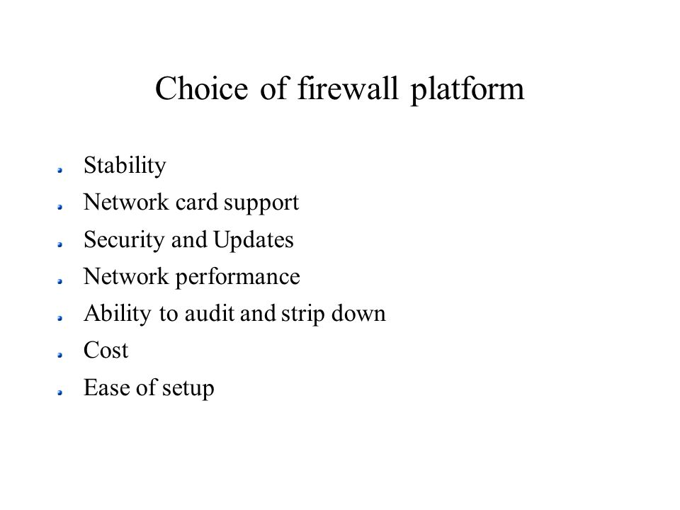 Mason and iterative creation Start off with empty firewall Log all unmatched packets Watch logs for new packets Add rule that would have matched that traffic Keep adding rules until all traffic types encountered