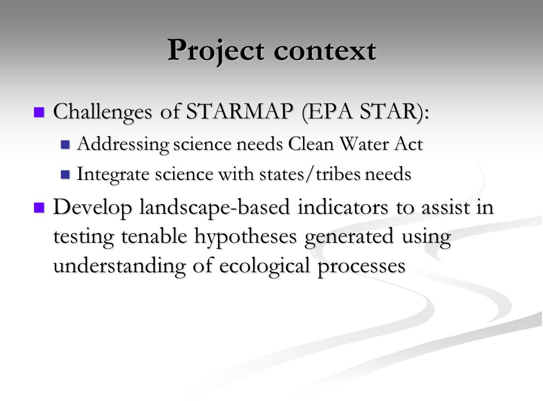 Project context Challenges of STARMAP (EPA STAR): Challenges of STARMAP (EPA STAR): Addressing science needs Clean Water Act Addressing science needs
