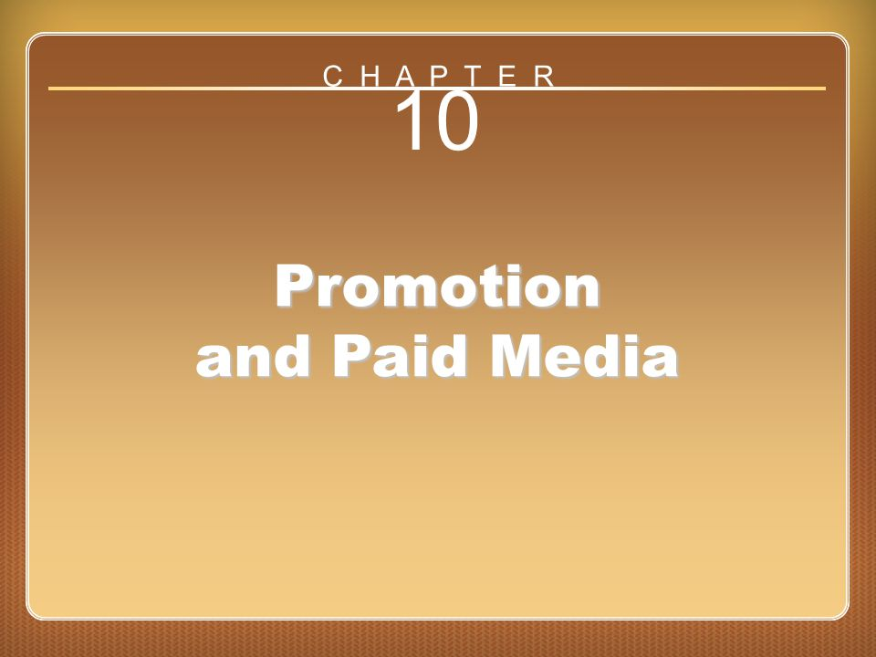 Chapter 10 Promotion and Paid Media 10 Promotion and Paid Media C H A P T E R