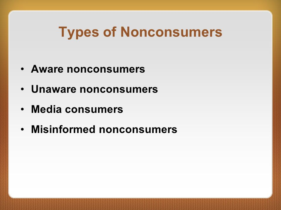 Types of Nonconsumers Aware nonconsumers Unaware nonconsumers Media consumers Misinformed nonconsumers