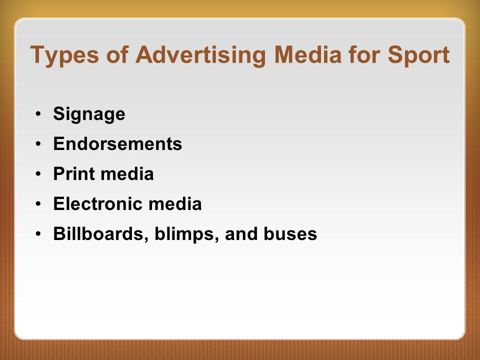Types of Advertising Media for Sport Signage Endorsements Print media Electronic media Billboards, blimps, and buses