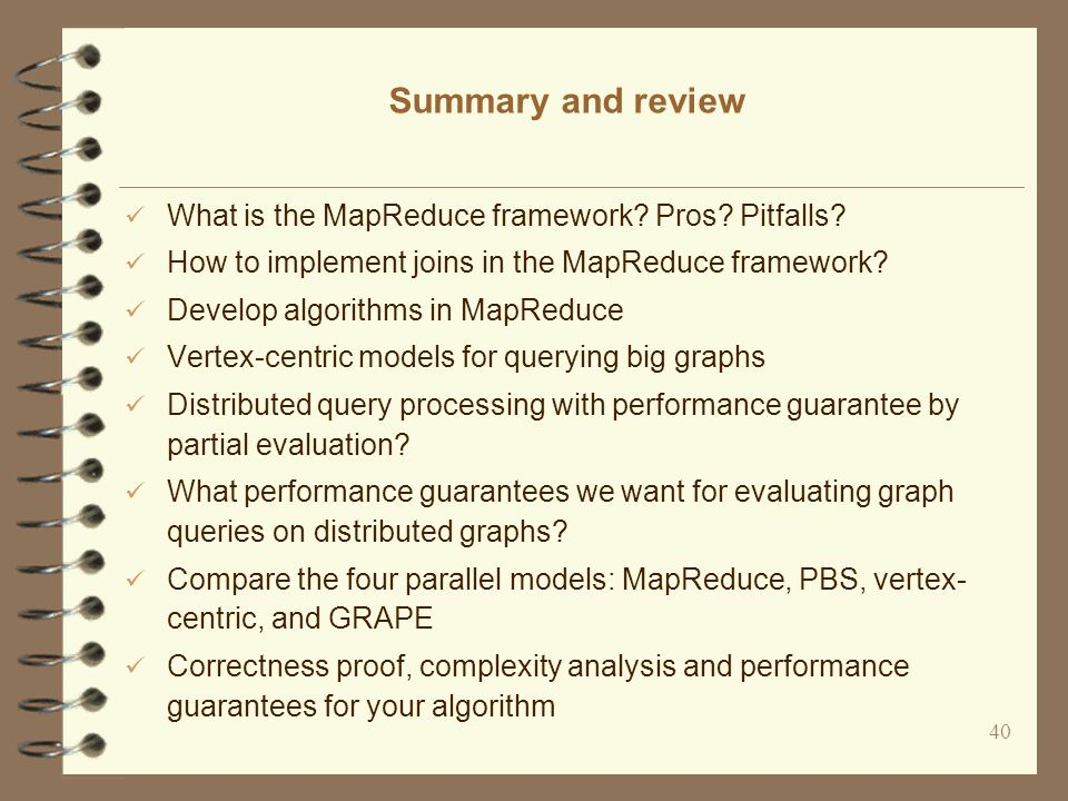 40 Summary and review What is the MapReduce framework.