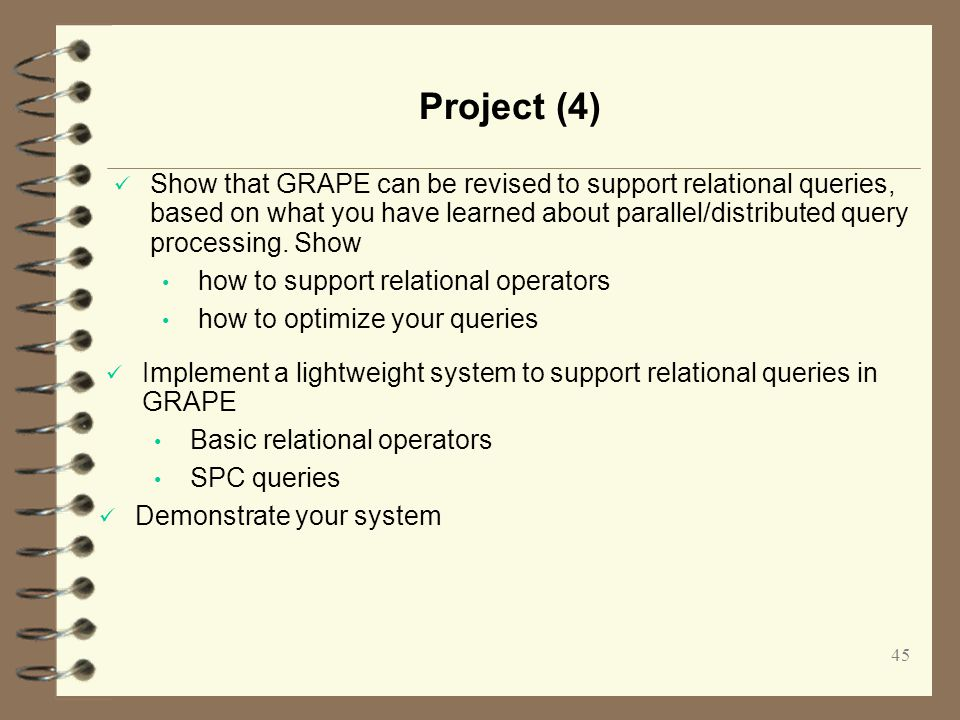 45 Project (4) Show that GRAPE can be revised to support relational queries, based on what you have learned about parallel/distributed query processing.