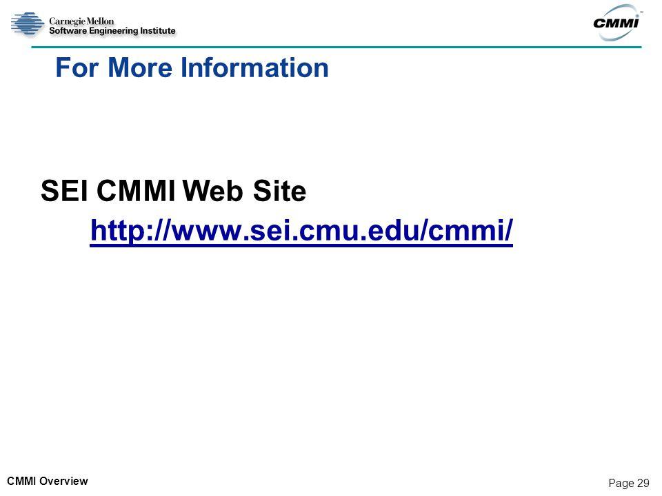 CMMI Overview Page 29 For More Information SEI CMMI Web Site http://www.sei.cmu.edu/cmmi/