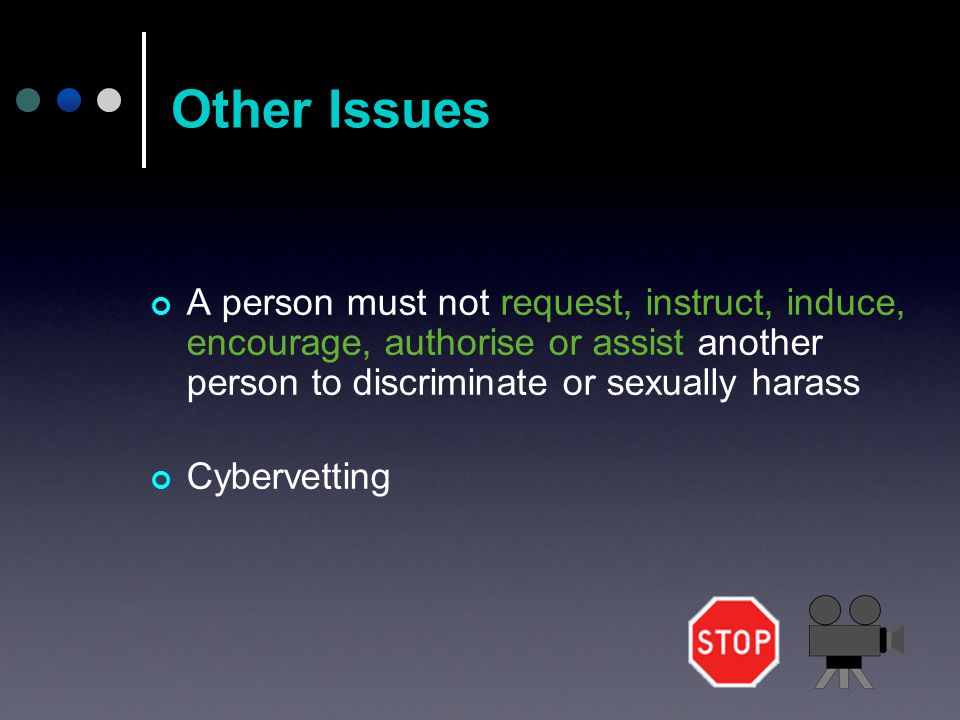 A person must not request, instruct, induce, encourage, authorise or assist another person to discriminate or sexually harass Cybervetting Other Issues