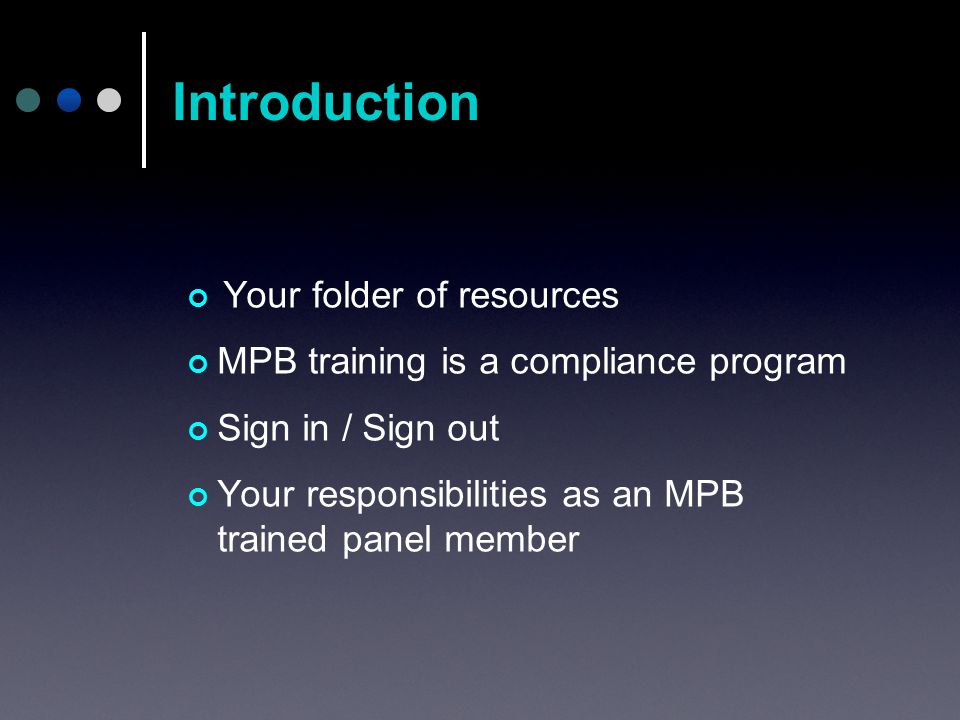 Your folder of resources MPB training is a compliance program Sign in / Sign out Your responsibilities as an MPB trained panel member Introduction