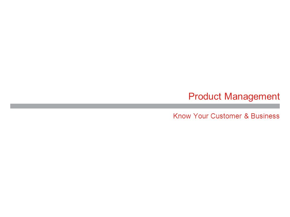 Product Management Know Your Customer & Business