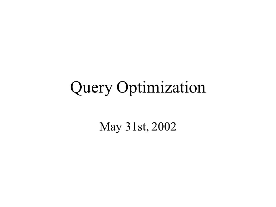 Query Optimization May 31st, 2002