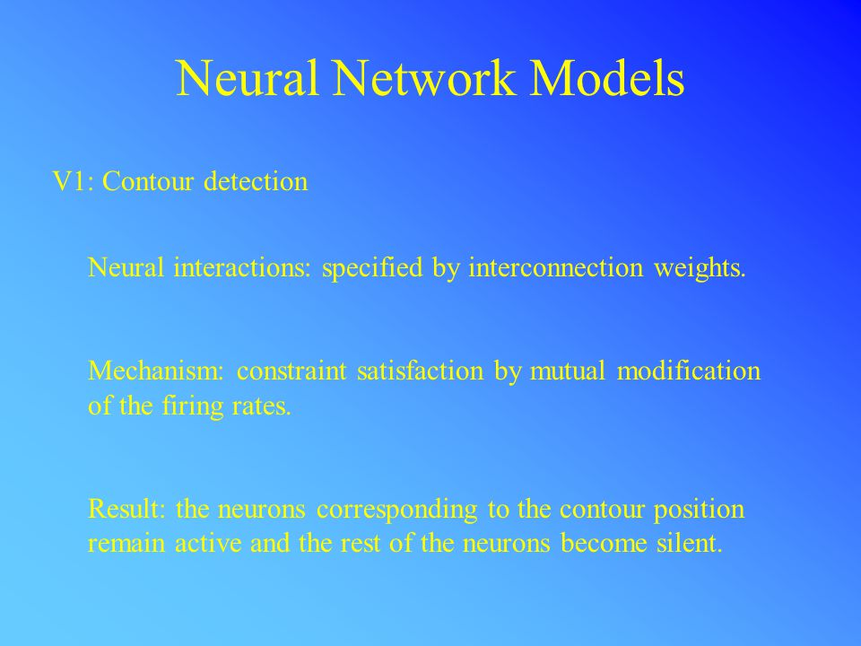 Neural Network Models V1: Contour detection Neural interactions: specified by interconnection weights.
