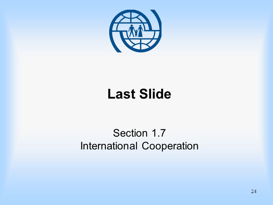 24 Last Slide Section 1.7 International Cooperation