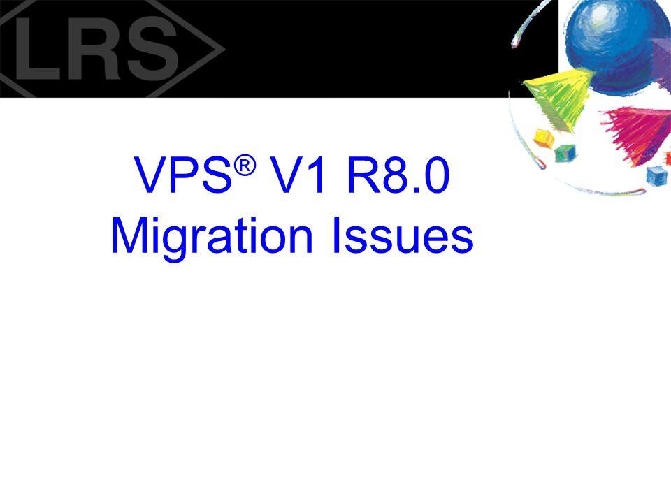 VPS ® V1 R8.0 Migration Issues